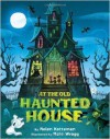 At the Old Haunted House - Helen Ketteman