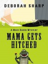 Mama Gets Hitched (A Mace Bauer Mystery #3) - Deborah Sharp