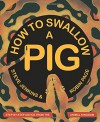How to Swallow a Pig: Step-by-Step Advice from the Animal Kingdom - Steve Jenkins, Robin Page