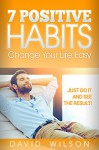 7 Positive Habits Change your life easy Just do it and see the result! - David Wilson