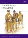 The US Army 1890-1920 - Philip R.N. Katcher, Jeffrey Burn