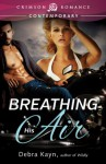 Breathing His Air (Crimson Romance) - Debra Kayn
