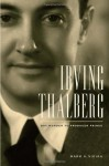 Irving Thalberg: Boy Wonder to Producer Prince - Mark A. Vieira