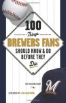 100 Things Brewers Fans Should Know & Do Before They Die - Tom Haudricourt, Jim Gantner