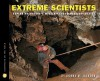 Extreme Scientists: Exploring Nature's Mysteries from Perilous Places - Donna M. Jackson