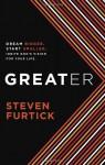 Greater: Dream Bigger. Start Smaller. Ignite God's Vision for Your Life. - Steven Furtick