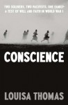 Conscience: Two Soldiers, Two Pacifists, One Family--a Test of Will andFaith in World War I - Louisa Thomas