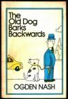 The Old Dog Barks Backwards. - Ogden Nash