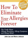 How To Eliminate Your Allergies Forever: The Truth About Allergic - John Lee, Maria Johnson