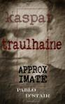 Kaspar Traulhaine, approximate - Pablo D'Stair