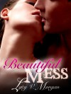 Beautiful Mess - Lucy V. Morgan