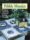 Pebble Mosaics: 25 Original Step-By-Step Projects for the Home and Garden - Deborah Schneebeli-Morrell, Gloria Nicol