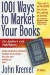 1001 Ways to Market Your Books: For Authors and Publishers - John Kremer
