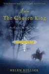 I Am the Chosen King - Helen Hollick