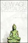 New Age Capitalism: Making Money East of Eden - Kimberly J. Lau