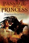 Passage of the Princess - Shannon Rouchelle
