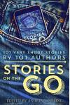 Stories on the Go: 101 Very Short Stories by 101 Authors - Hugh Howey, Geraldine Evans, Rachel Aukes, Jamie Campbell, Lisa Grace, Daniel R. Marvello, Andrew Ashling, Andrew Ashling