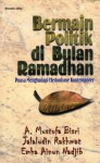 Bermain Politik di Bulan Ramadhan: Puasa Menghadapi Hedonisme Kontemporer - A. Mustofa Bisri, Jalaluddin Rakhmat, Emha Ainun Nadjib