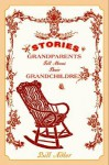 Stories Grandparents Tell about Their Grandchildren - Bill Adler Jr.