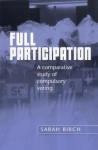 Full Participation: A Comparative Study of Compulsory Voting - Sarah Birch