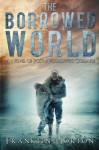 The Borrowed World: A Novel of Post-Apocalyptic Collapse (Volume 1) - Franklin Horton