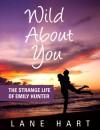 Wild About You: The Strange Life of Emily Hunter (Emily Hunter Series, #1) - Lane Hart
