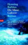 Die Blaue Galeere: Roman - Henning Boëtius