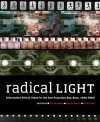 Radical Light: Alternative Film and Video in the San Francisco Bay Area, 1945�2000 - Steve Anker, Steve Seid, Kathy Geritz