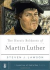The Heroic Boldness of Martin Luther: 5 (A Long Line of Godly Men Series) - Lawson, Steven