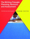 The Writing Triangle: Planning, Revision, and Assessment - Graham Foster