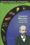 Friedrich Miescher & the Story of Nucleic Acid (Uncharted, Unexplored, and Unexplained) (Uncharted, Unexplored, and Unexplained) - Kathleen Tracy