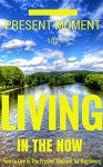 Living in the Now: Mindfulness & Living your Best Life for Beginners (Living in the Present - Living life - Becoming Yourself - Becoming your Real Self - Becoming your Best Book 1) - Clara Taylor