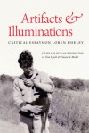 Artifacts and Illuminations: Critical Essays on Loren Eiseley - Tom Lynch, Susan N. Maher