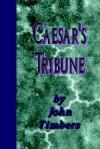 Caesar's Tribune - John Timbers