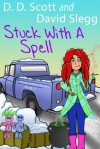 Stuck with a Spell - D.D. Scott, David Slegg