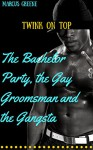 Twink on Top: The Bachelor Party, the Gay Groomsman and the Gangsta - Marcus Greene