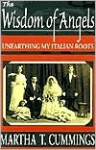 The Wisdom of Angels: Unearthing My Italian Roots - Martha T. Cummings, Adolph Caso