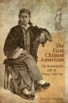 The First Chinese American: The Remarkable Life of Wong Chin Foo - Scott D. Seligman
