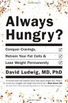 Always Hungry?: Conquer Cravings, Retrain Your Fat Cells, and Lose Weight Permanently - David Ludwig, Author