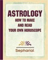 Sepharial's Astrology: How To Make And Read Your Own Horoscope 1920 - Sepharial