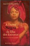 A Dama Negra da Ilha dos Escravos - Ana Cristina Silva