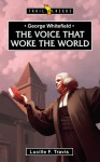 George Whitefield: Voice That Woke the World - Lucille Travis