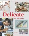 Delicate: New Food Culture - Robert Klanten