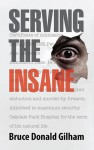 Serving the Insane : True Stories from the Diary of a Psychiatric Nurse - Bruce Donald Gilham