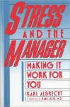 Stress And The Manager Making It Work For You - Karl Albrecht
