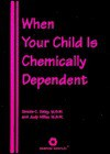 When Your Child is Chemically Dependent - Judy Miller