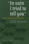 """""""In vain I tried to tell you"""": Essays in Native American Ethnopoetics - Dell Hymes"""