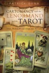 Cartomancy with the Lenormand and the Tarot: Create Meaning & Gain Insight from the Cards - Patrick Dunn