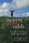 Against Terrible Odds: Lessons in Resilience from Our Children - Saul Levine, Heather Wood Ion