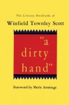 a dirty hand: The Literary Notebooks of Winfield Townley Scott - Winfield Townley Scott, Merle Armitage